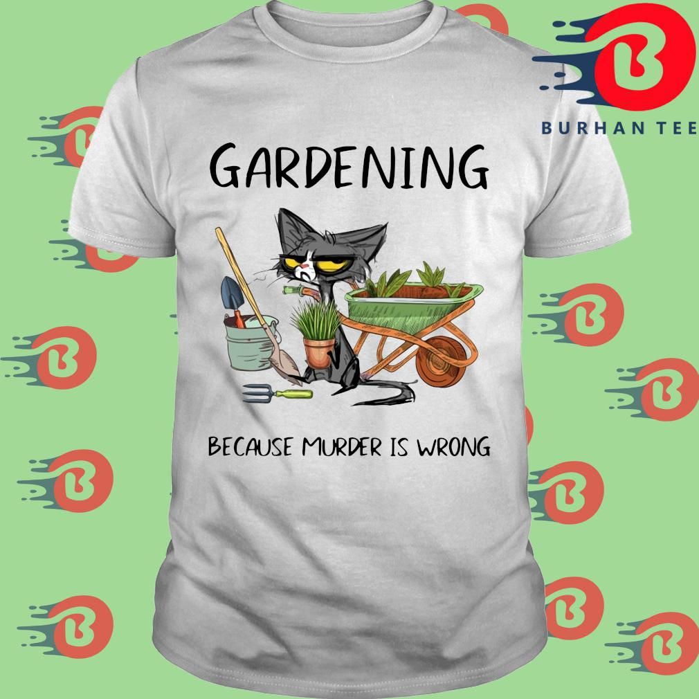 Black cat gardening because murder is wrong shirt
