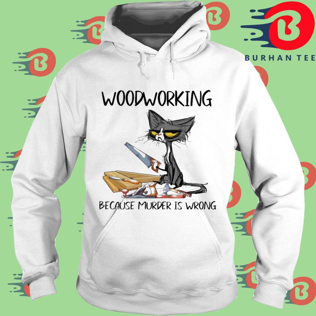 Black cat woodworking because murder is wrong trang Hoodie