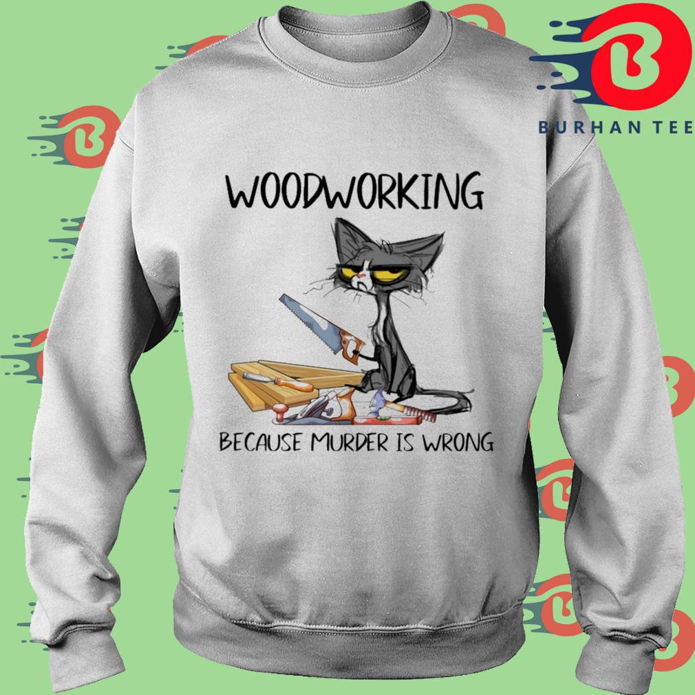 Black cat woodworking because murder is wrong trang Sweater