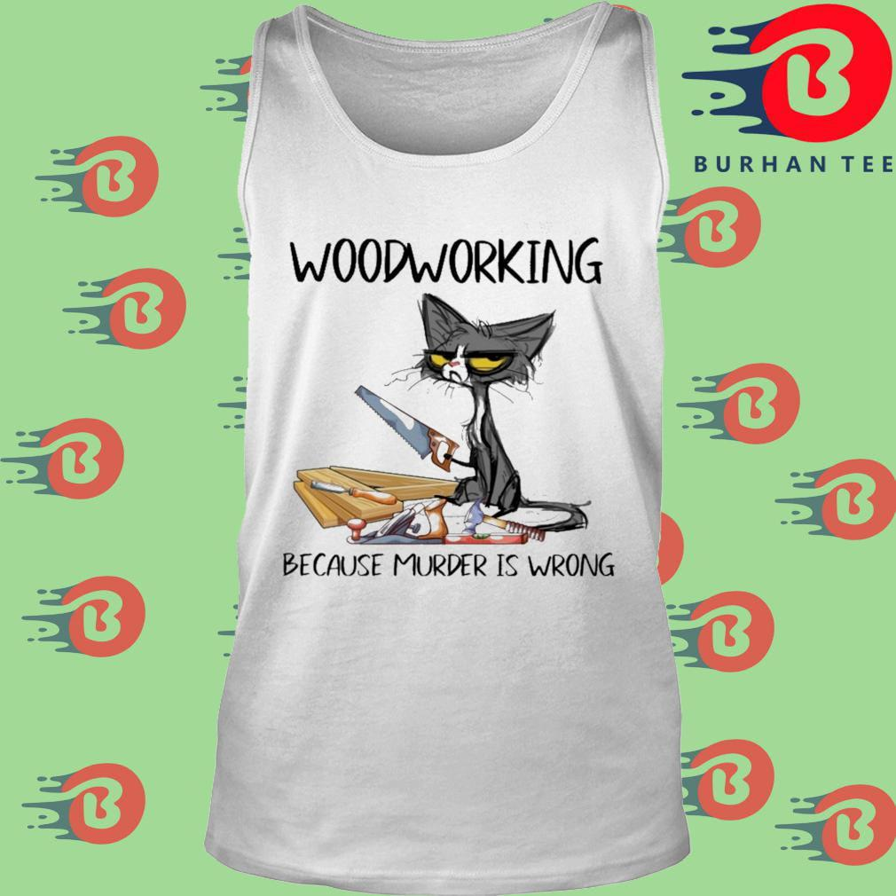 Black cat woodworking because murder is wrong trang Tank top