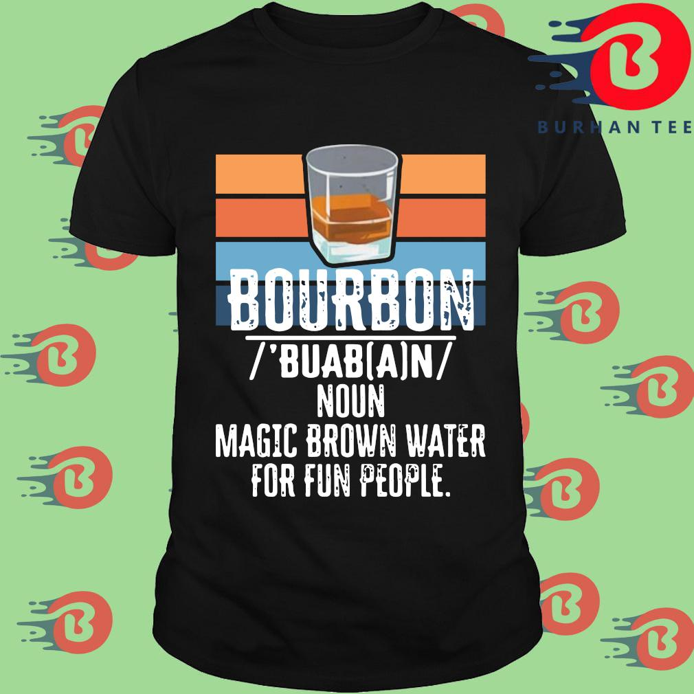 Bourbon noun magic brown water for fun people vintage shirt