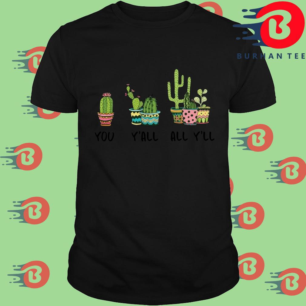 Cactus you y'all all y'll shirt