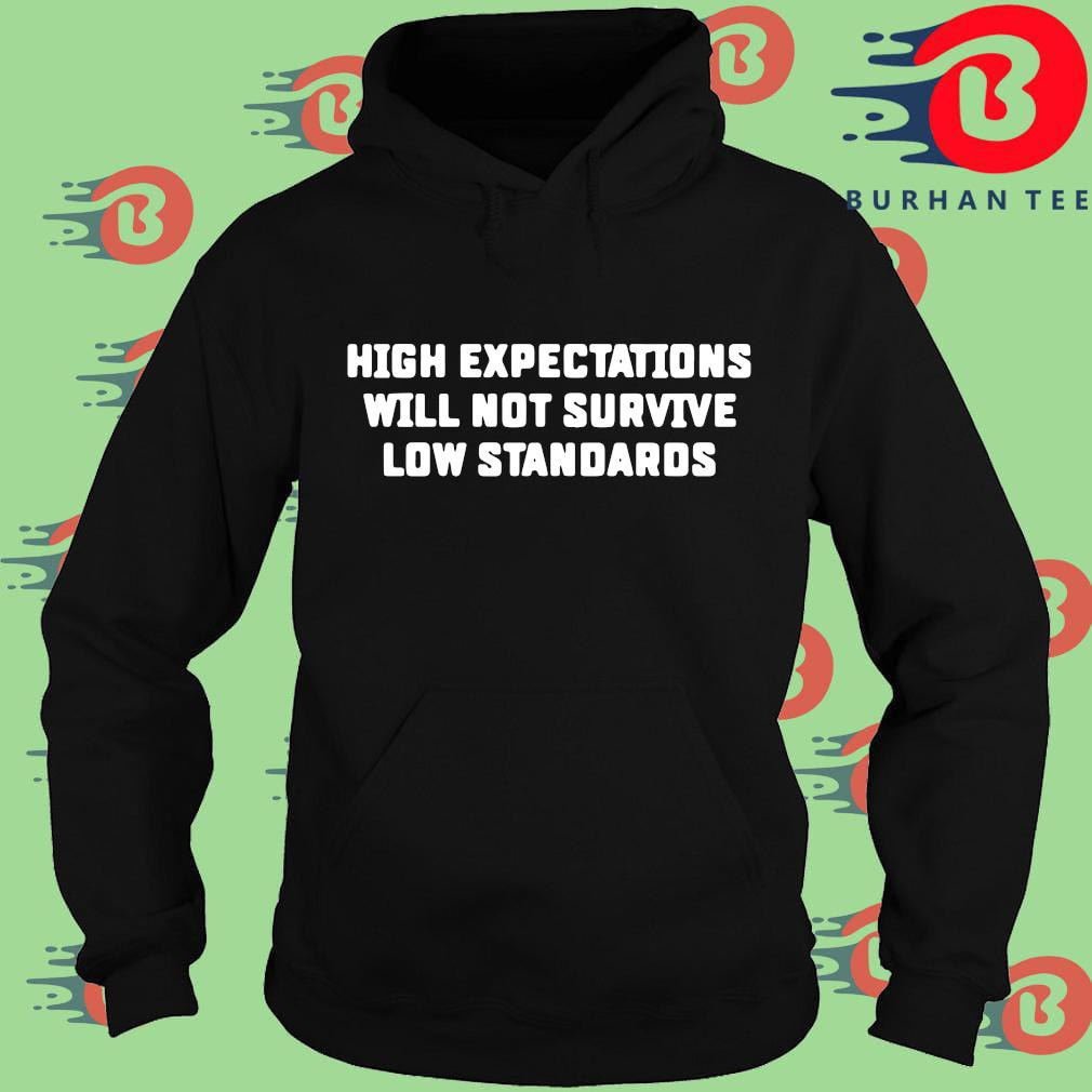 High expectations will not survive low standards Hoodie