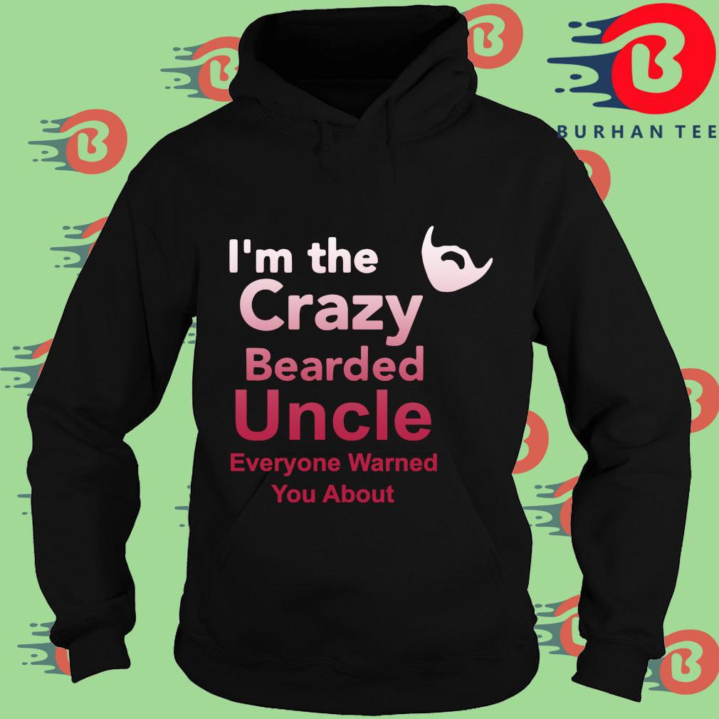 I'm the crazy bearded uncle everyone warned you about Hoodie