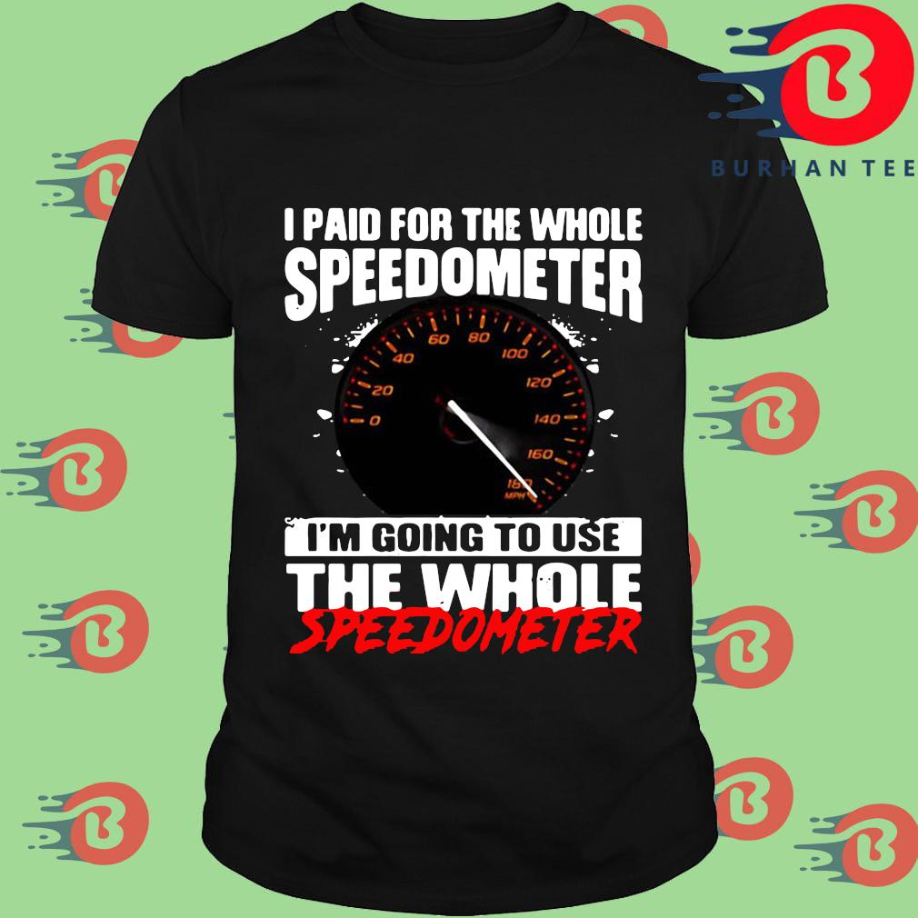 I paid for the whole speedometer I'm going to use the whole shirt