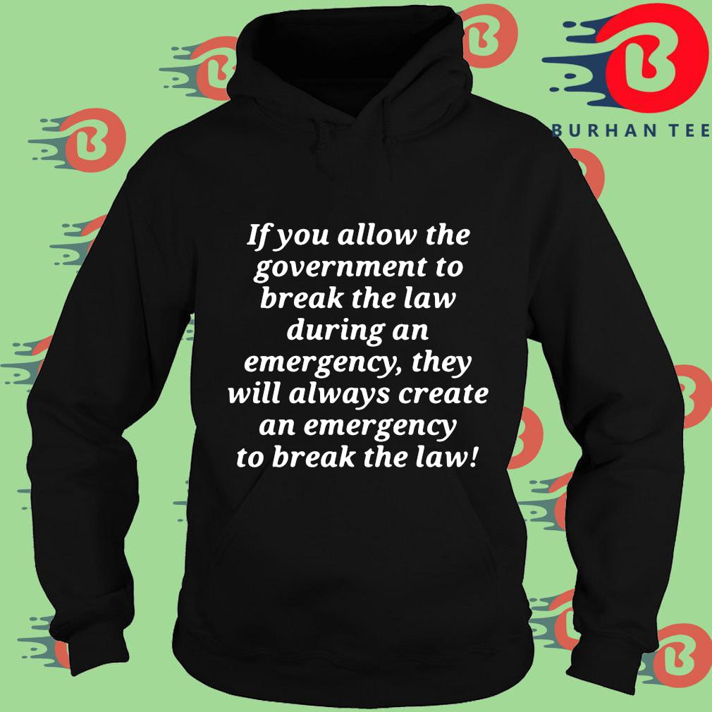 If you allow the government to break the law during an emergency they will always create an emergency to break the law Hoodie