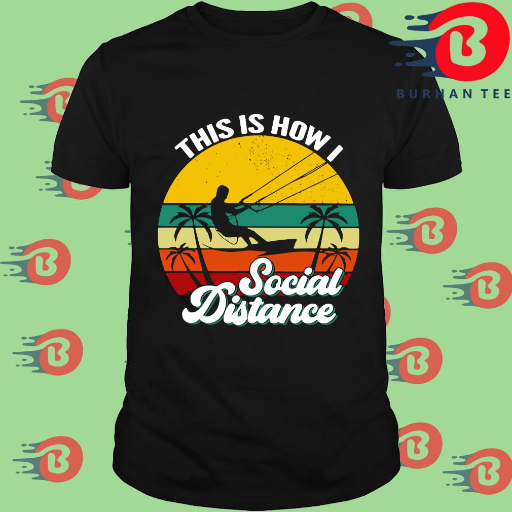 Kitesurfing this is how I social distance vintage shirt