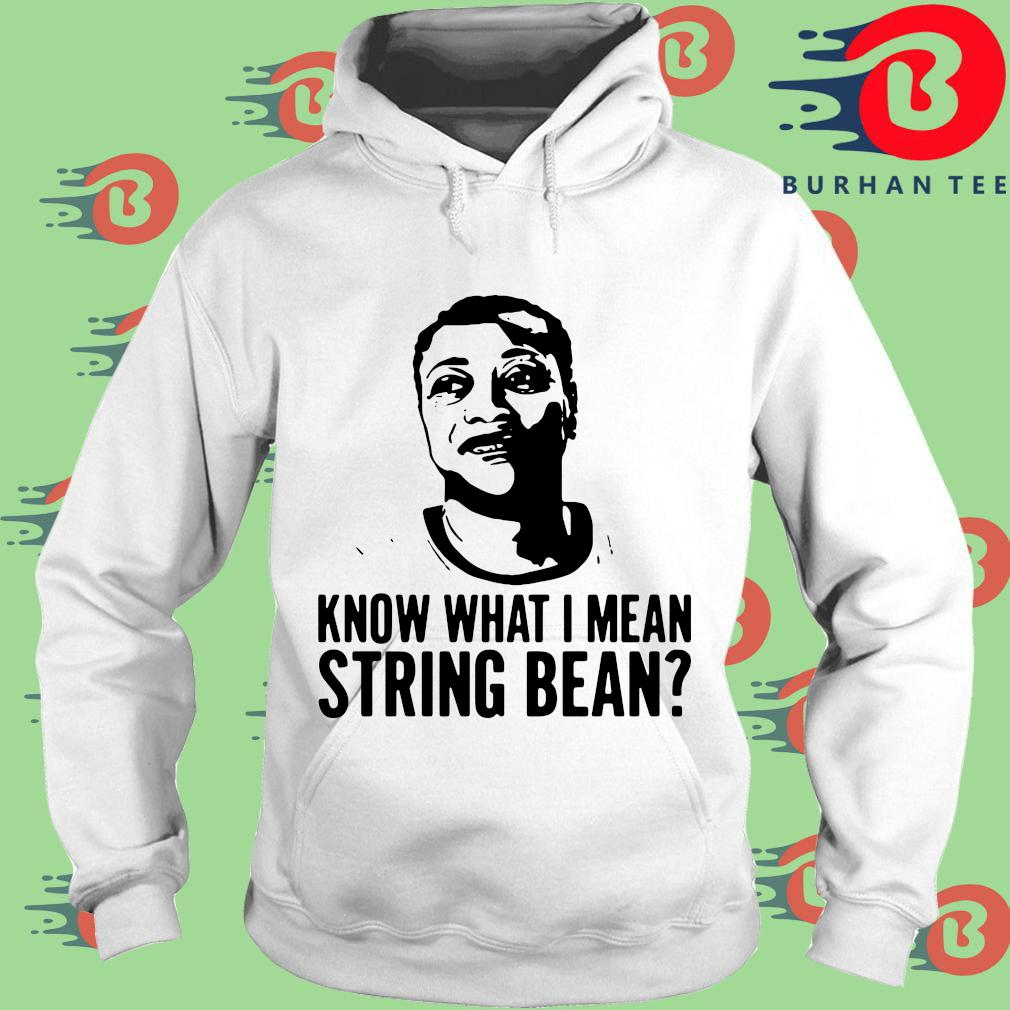 Know what I mean string bean tee trang Hoodie