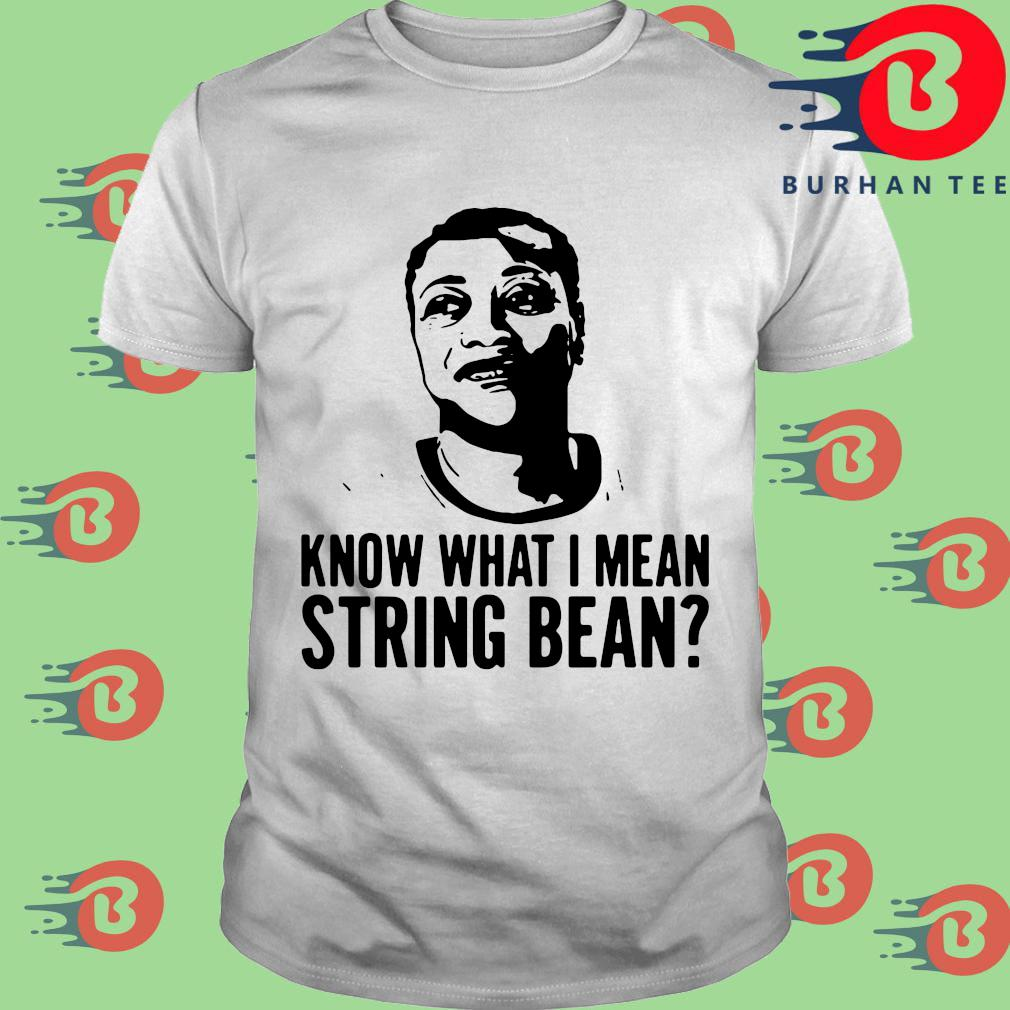 Know what I mean string bean tee shirt