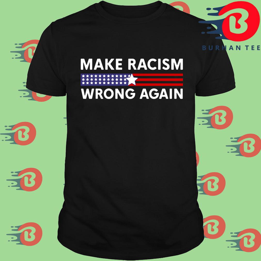 Make racism wrong again America shirt