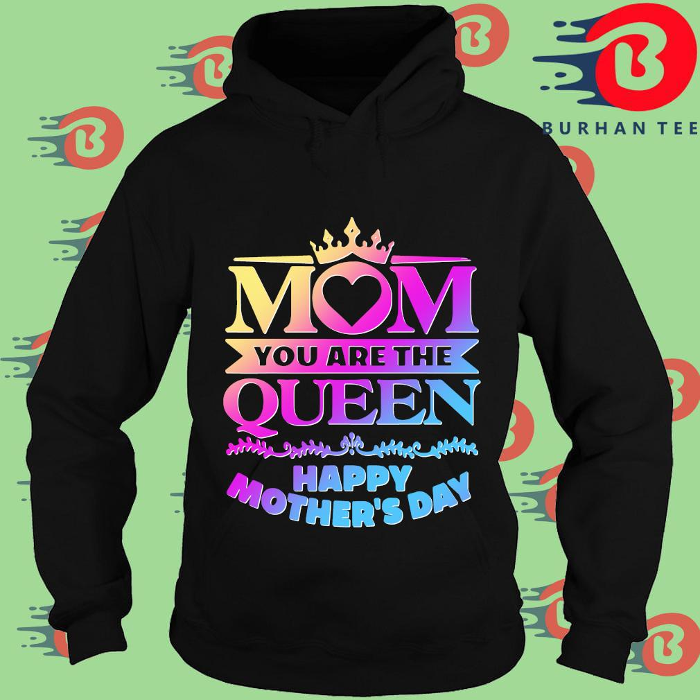 Mom you are the queen happy mother's day s Hoodie