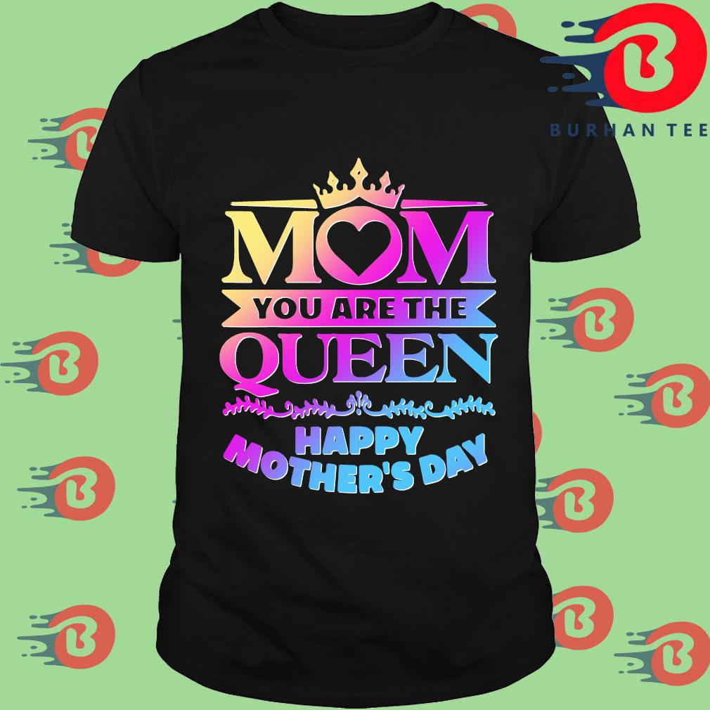 Mom you are the queen happy mother's day shirt