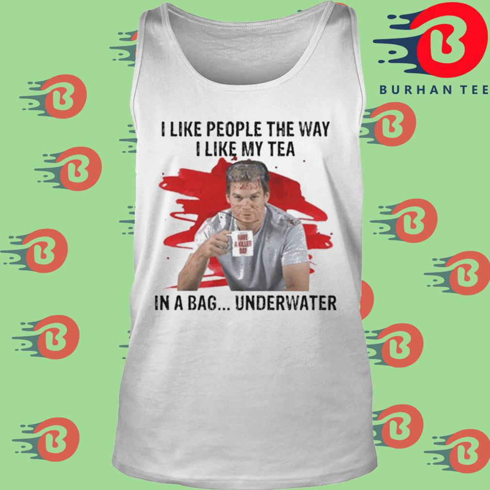 Official I like people the way I like tea in a bag underwater s trang Tank top