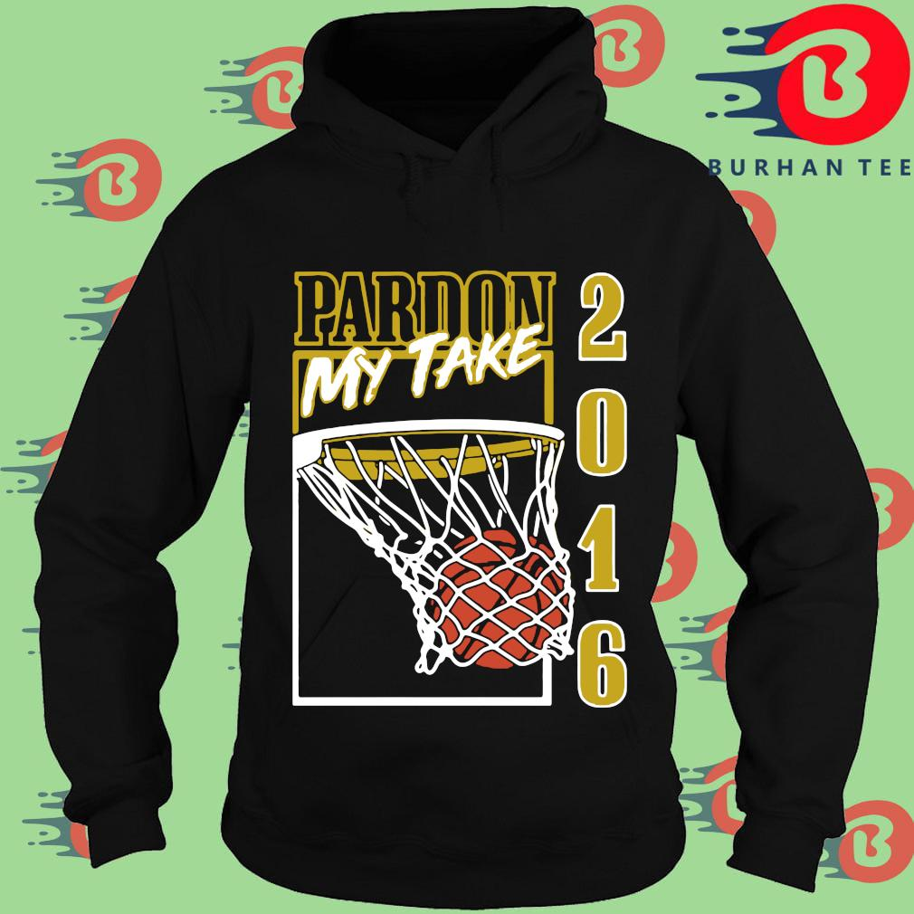 Pardon my take 2016 basketball Hoodie