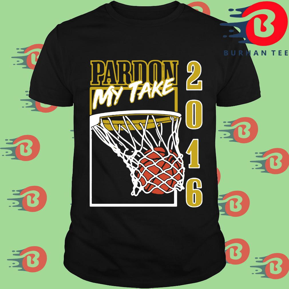 Pardon my take 2016 basketball shirt