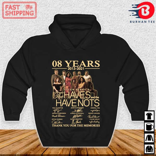 08 years 2013-2021 Tyler Perry_s The Haves And The Have Nots Thank You For The Memories Signatures Shirt Hoodie den
