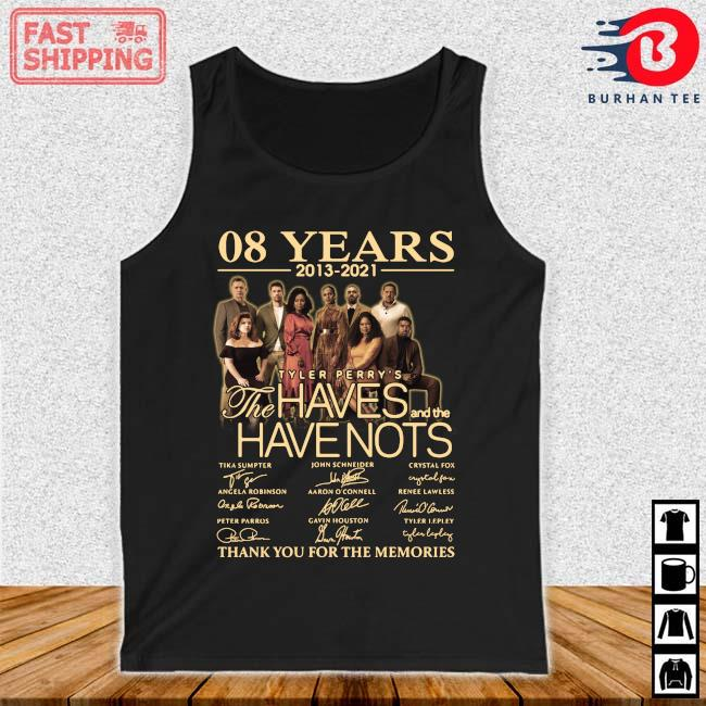 08 years 2013-2021 Tyler Perry_s The Haves And The Have Nots Thank You For The Memories Signatures Shirt Tank top den