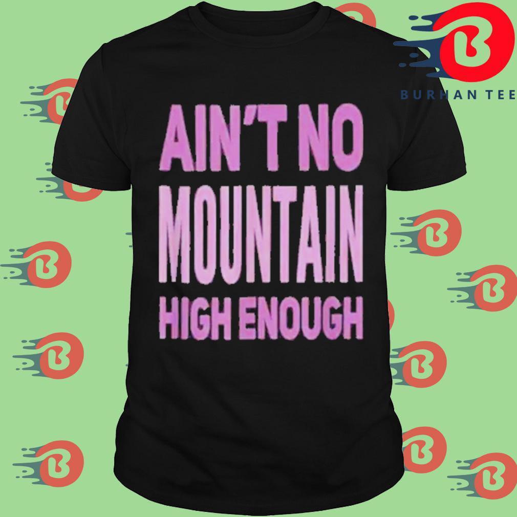 Aint no mountain high enough shirt