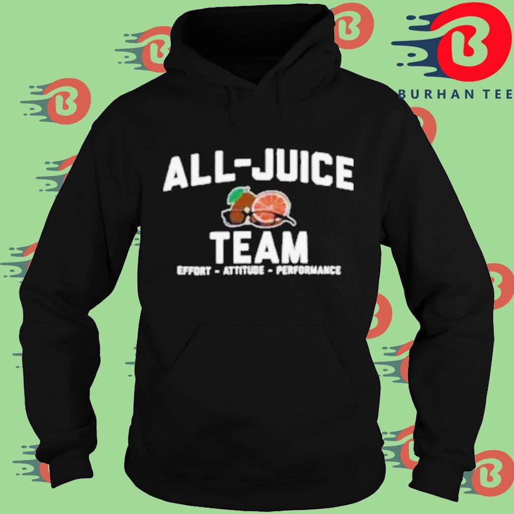All juice team effort attitude performance Hoodie