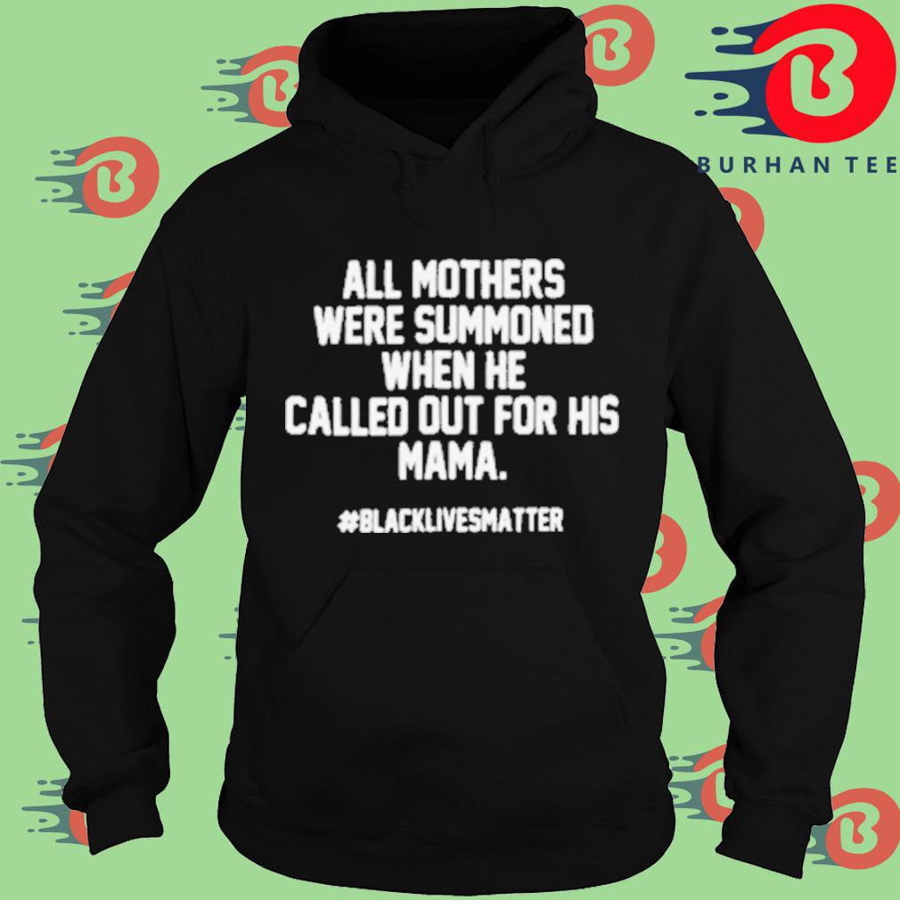All mothers were summoned when he called out for his mama #blacklivesmatter Hoodie