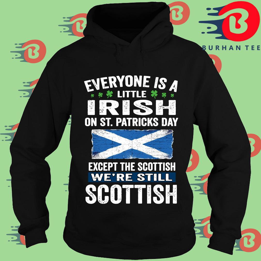 Everyone is a little Irish on St Patrick's Day except the scottish we're still scottish Hoodie