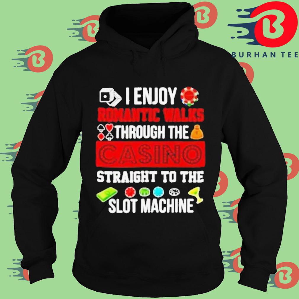 Good I enjoy romantic walks through the casino straight to the slot machine Hoodie
