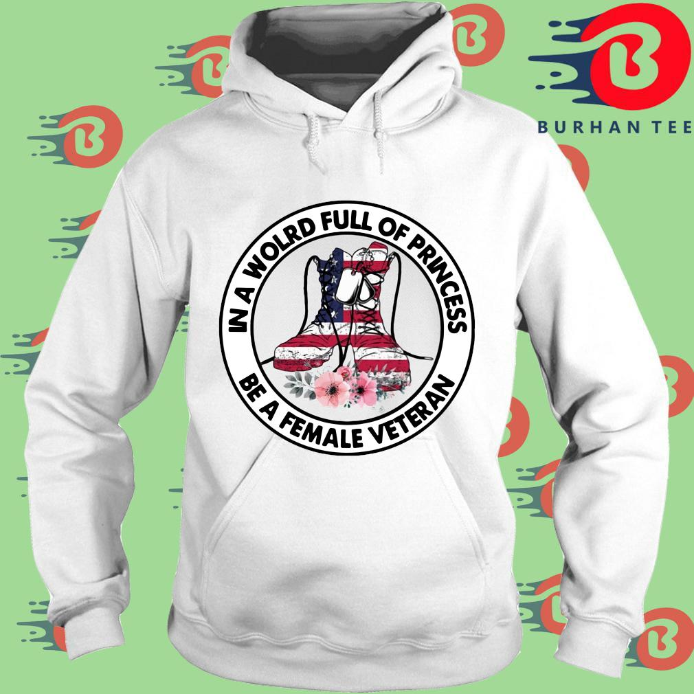 In a world full of princess be a female veteran flag flower trang Hoodie