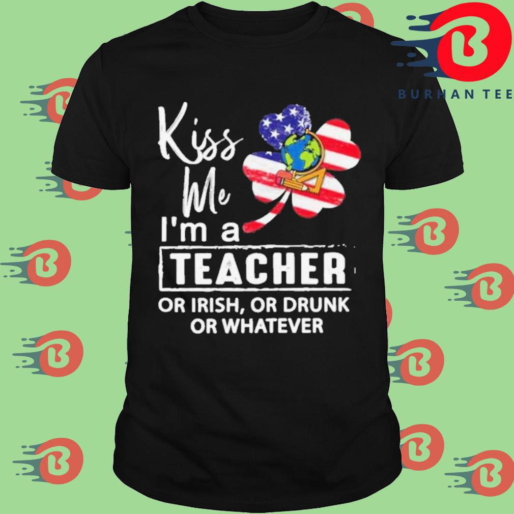 Kiss Me I'm a teacher or Irish or drunk or whatever American flag shirt