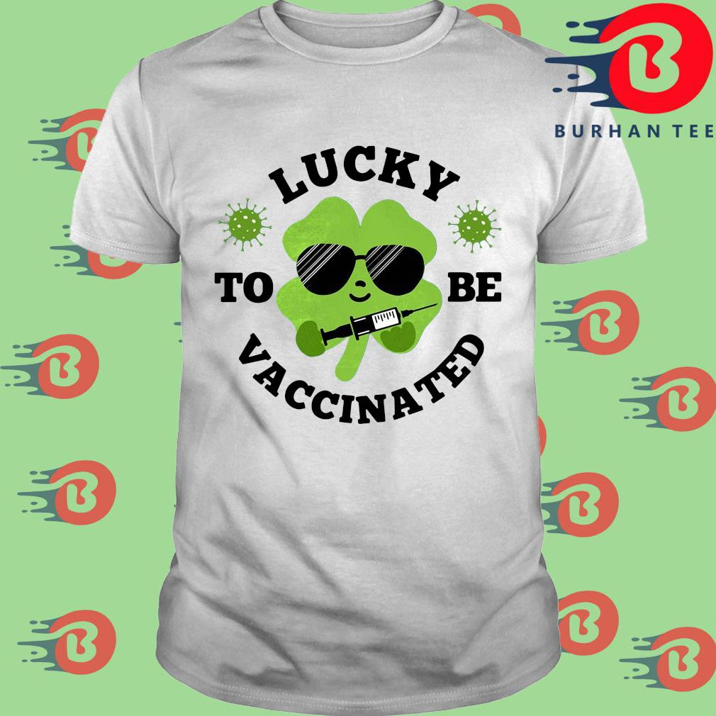 Lucky to be vaccinated St Patricks day shirt