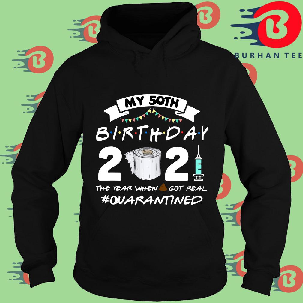 My 50th birthday 2021 the year when shit got real #Quarantined Hoodie