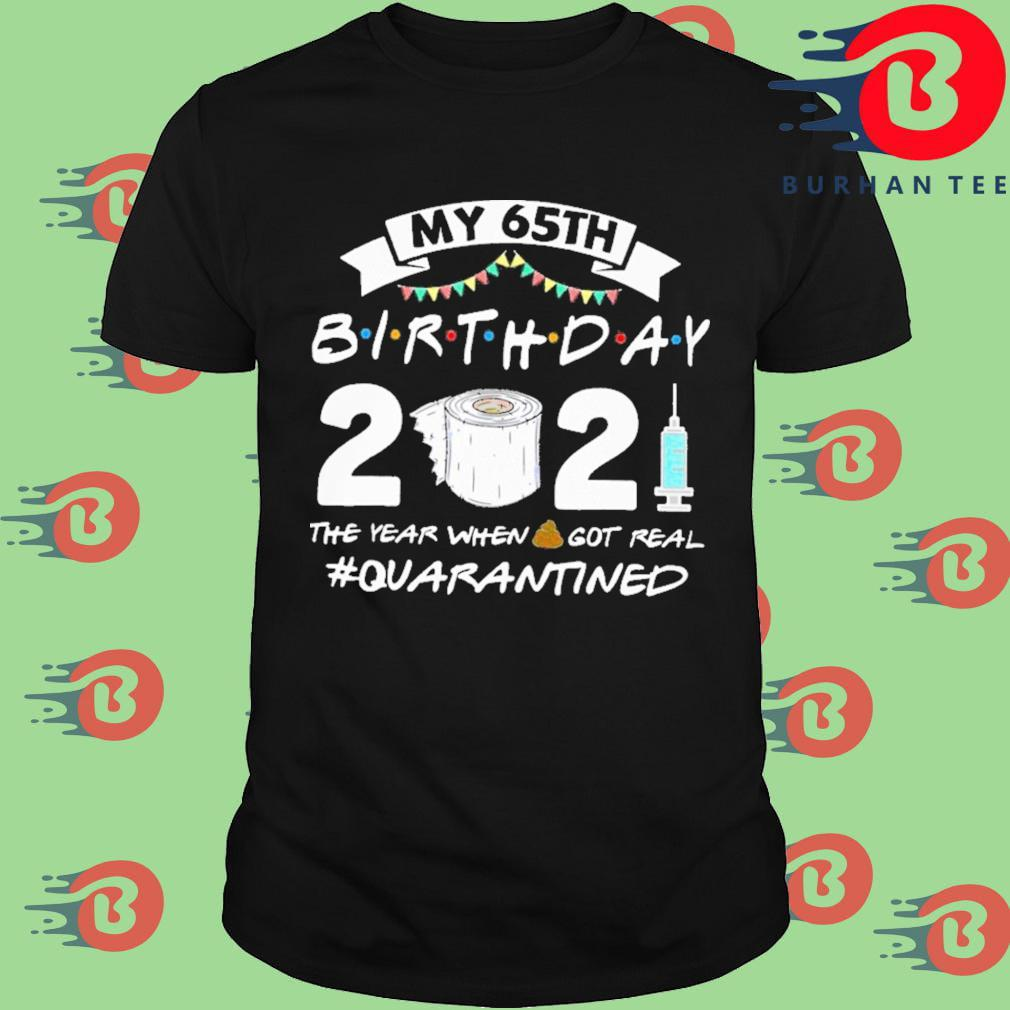 My 65th birthday 2021 toilet paper the year when you real #Quarantined shirt