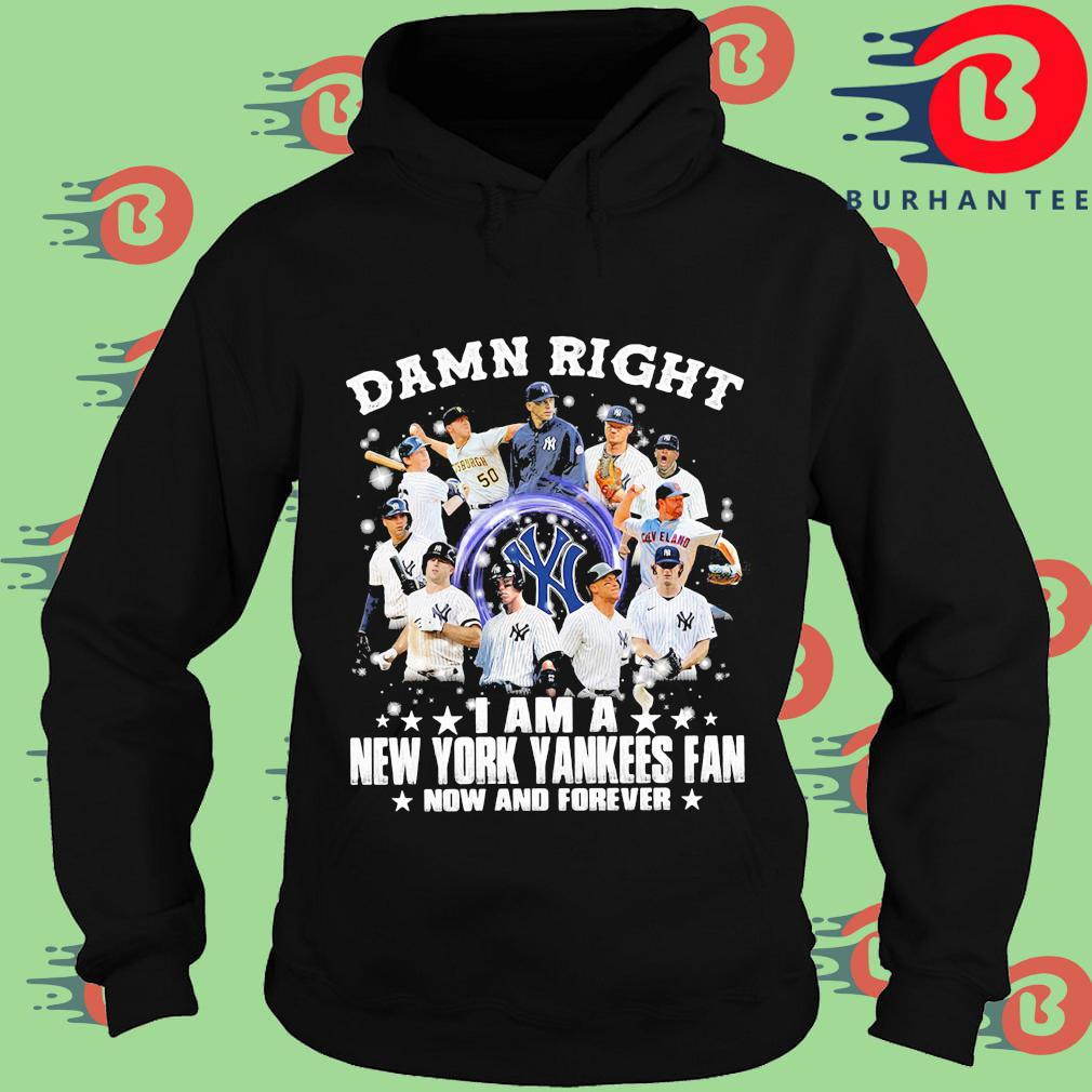 Official damn right I am a New York Yankees fan now and forever Hoodie