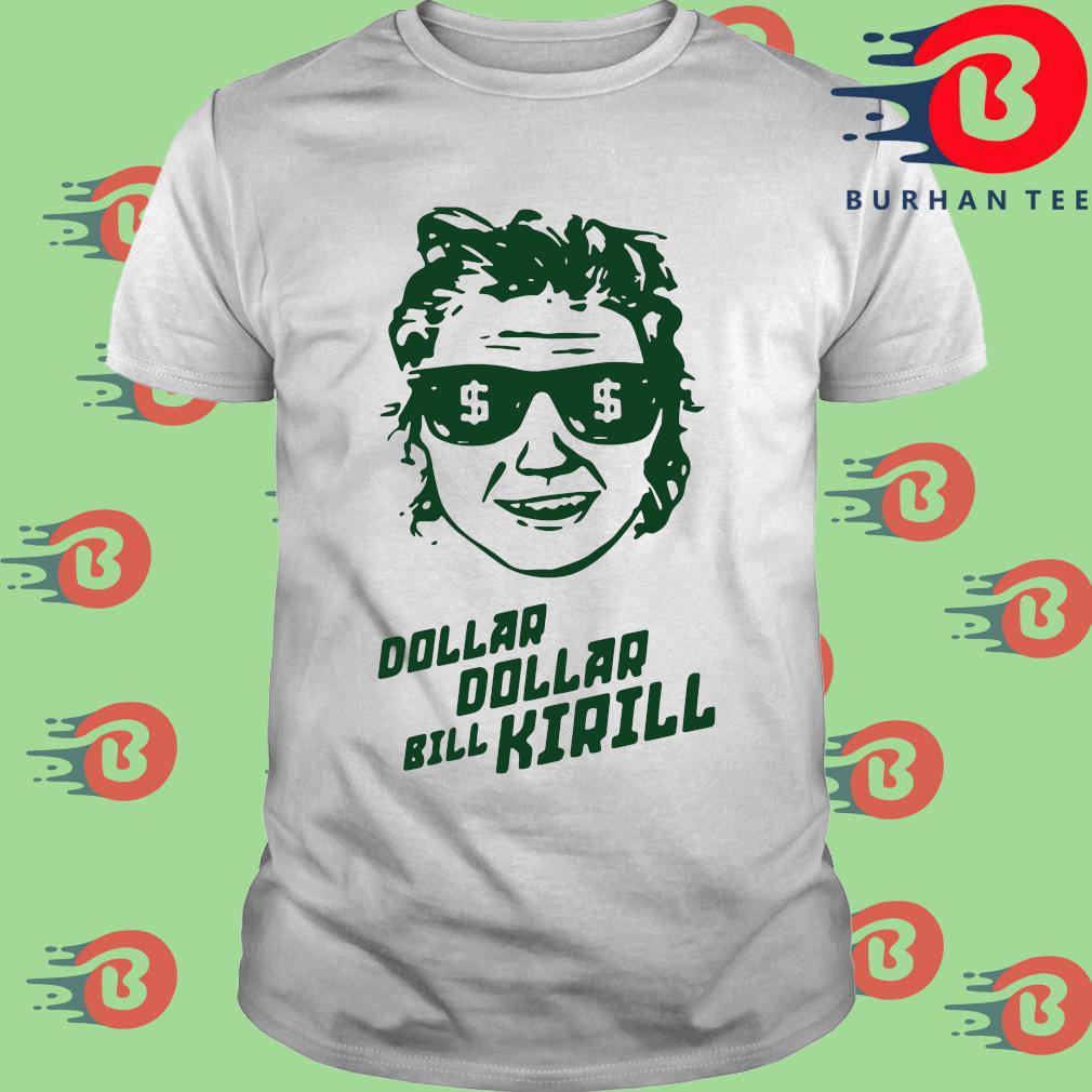 Official dollar dollar bill kirill shirt