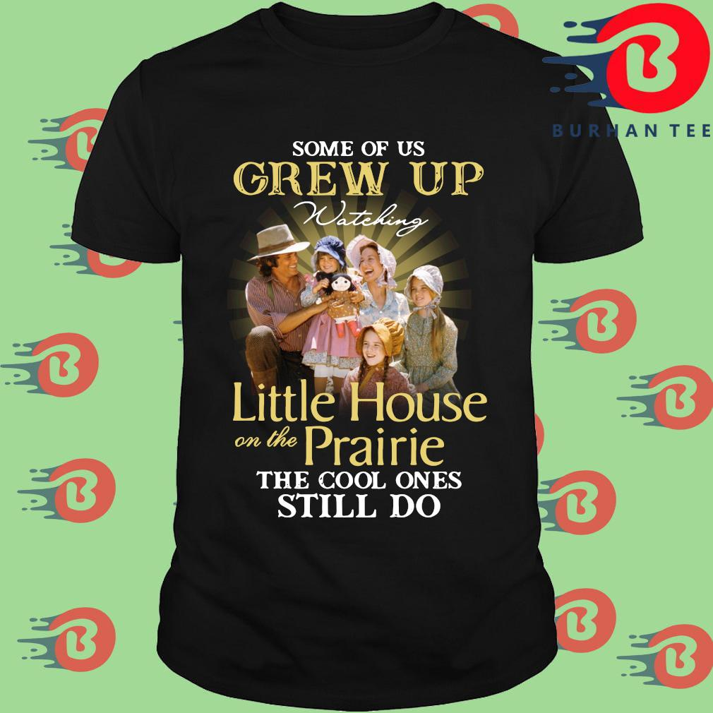 Official some of us grew up watching Little House On The Prairie the cool ones still do shirt