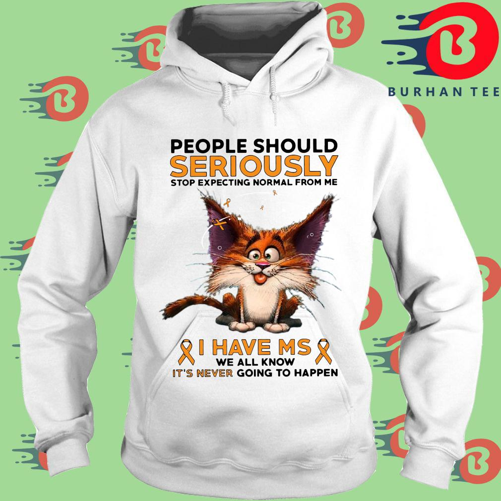 People should seriously stop expecting normal from Me I have ms we all know it_s never going to happen trang Hoodie