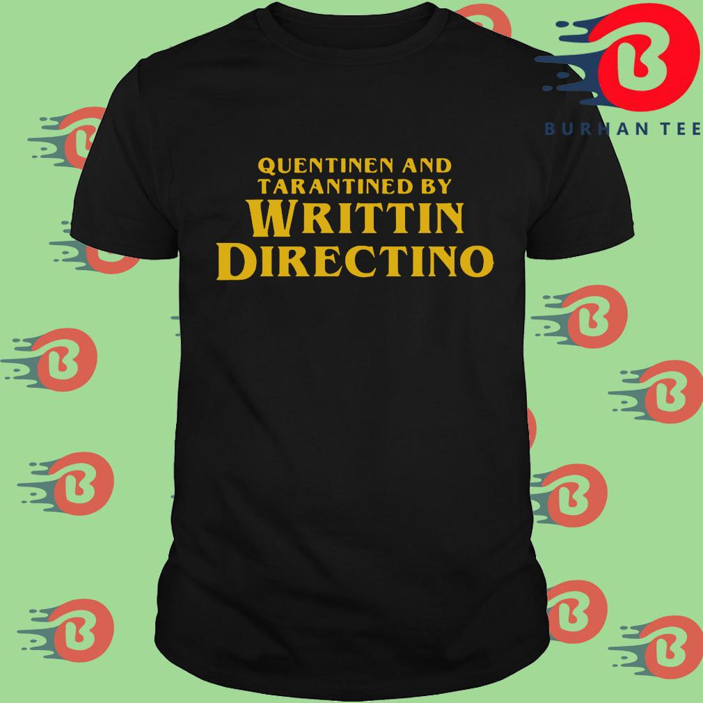 Quentinen and tarantined by writtin directino shirt