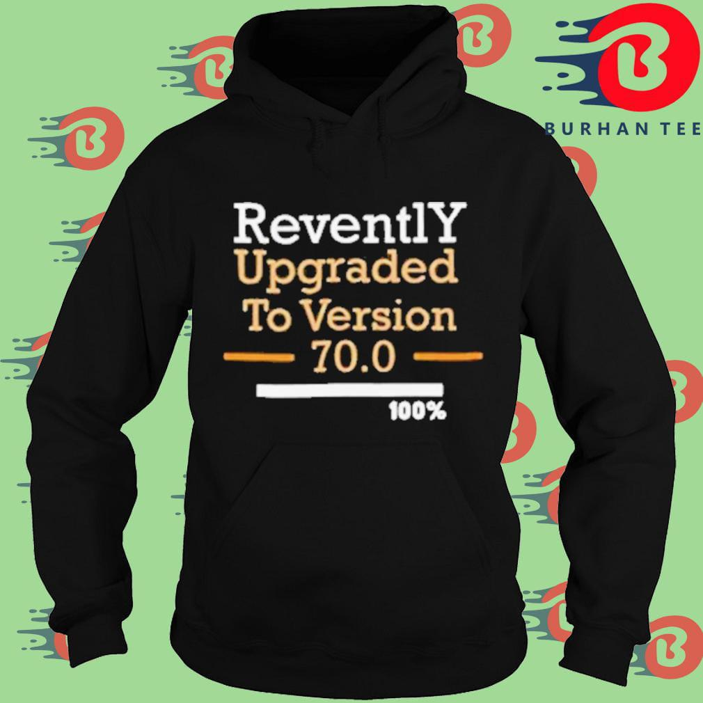 Revently upgraded to version 70 100 Hoodie