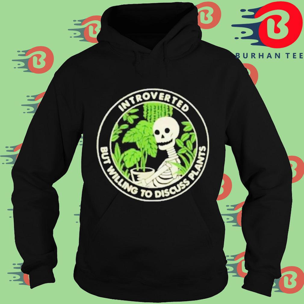 Skeleton houseplant introvert but willing to discuss plants Hoodie