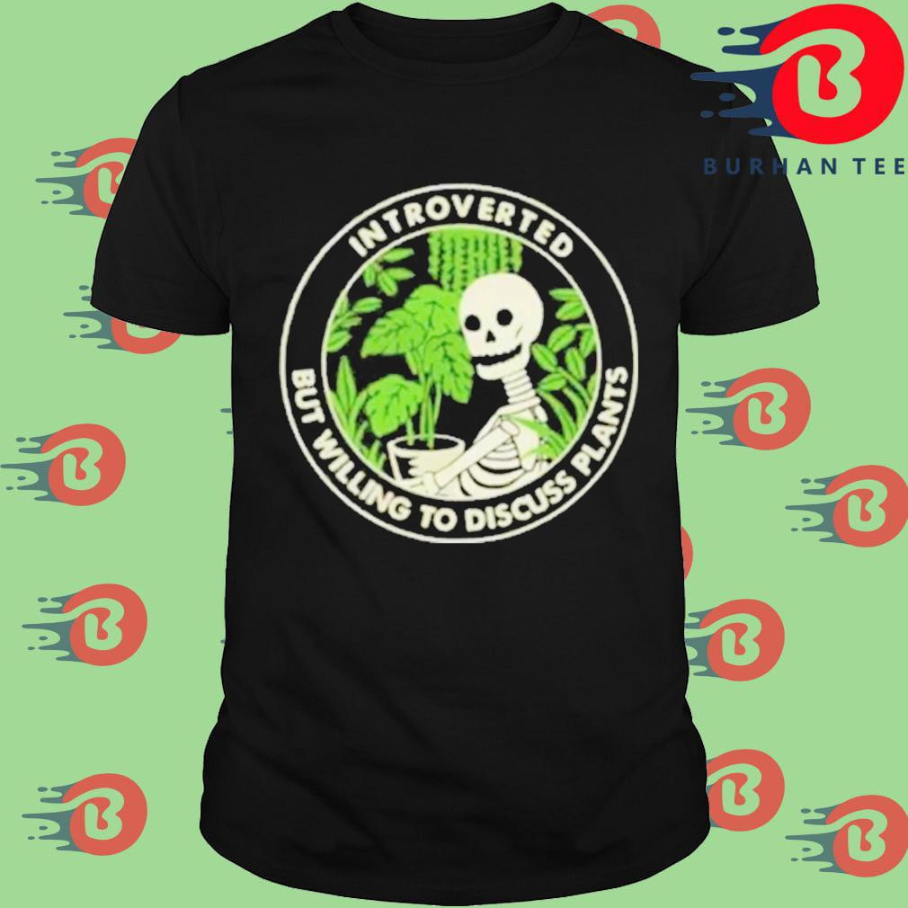 Skeleton houseplant introvert but willing to discuss plants shirt