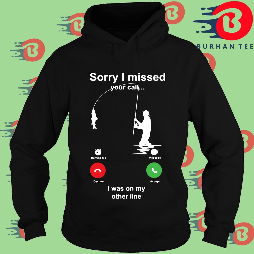 Sorry I missed your call I was on my other line Hoodie