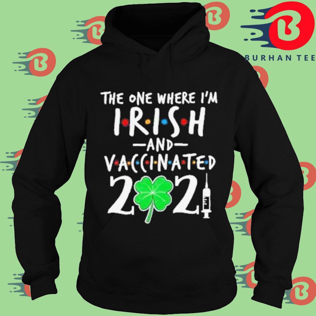 The one where I'm Irish and vaccinated 2021 Hoodie