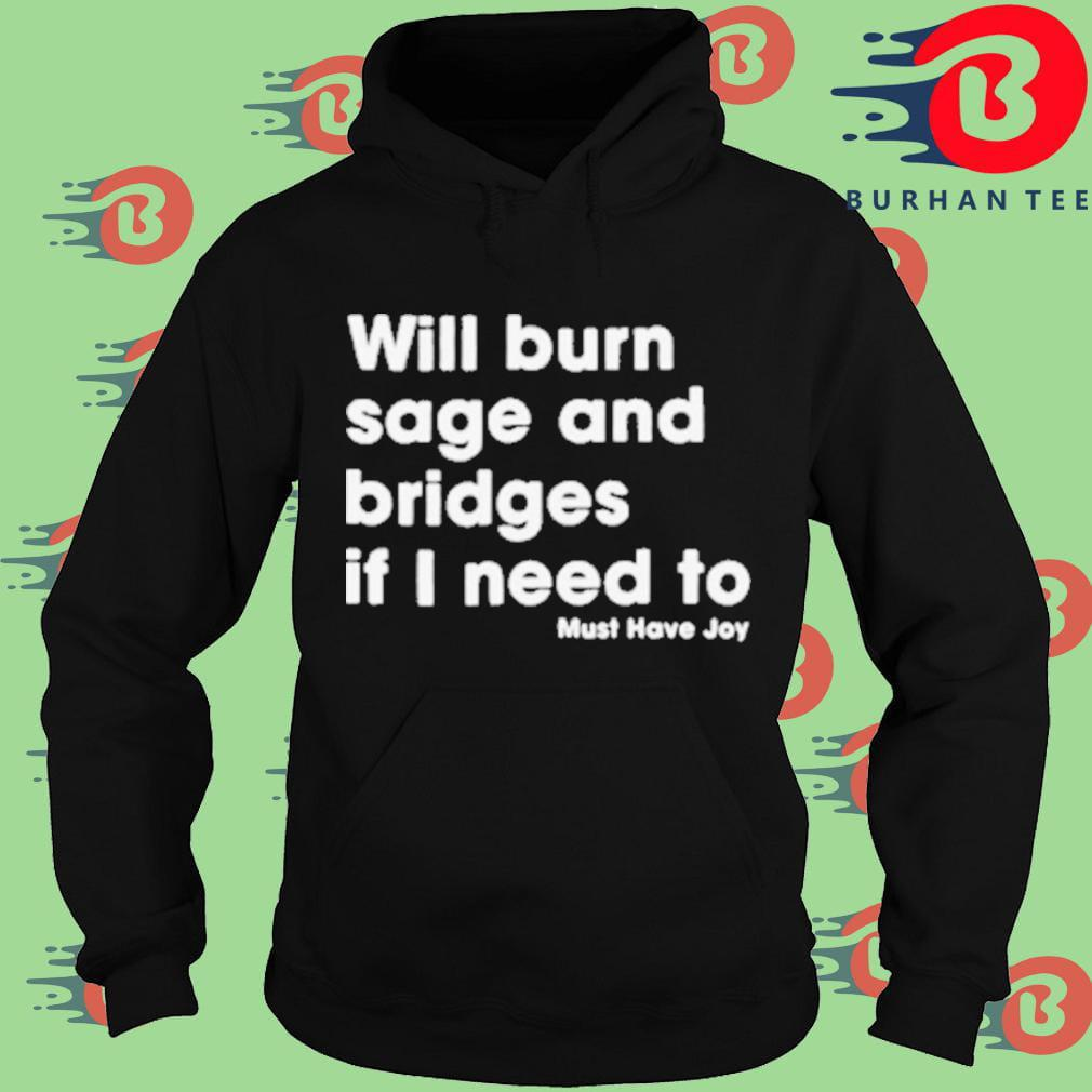Will burn sage and bridges if I need to must have joy Hoodie