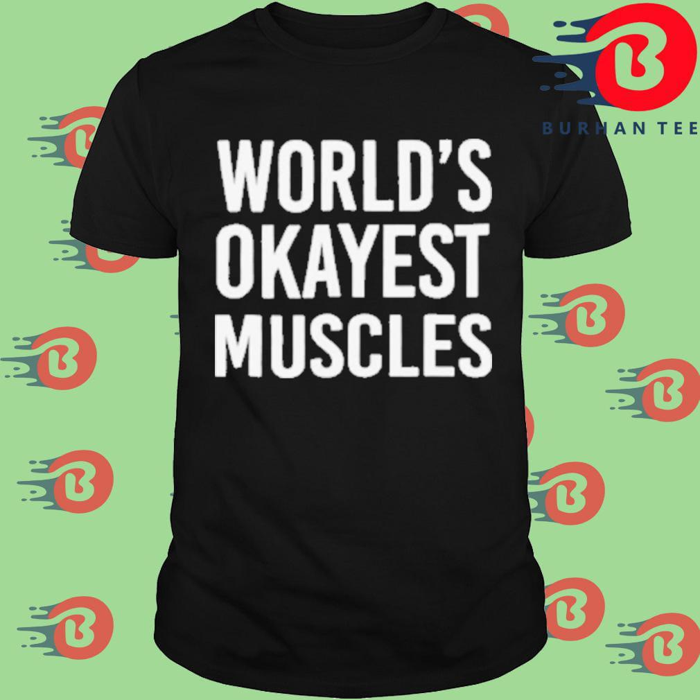 World's okayest muscles shirt