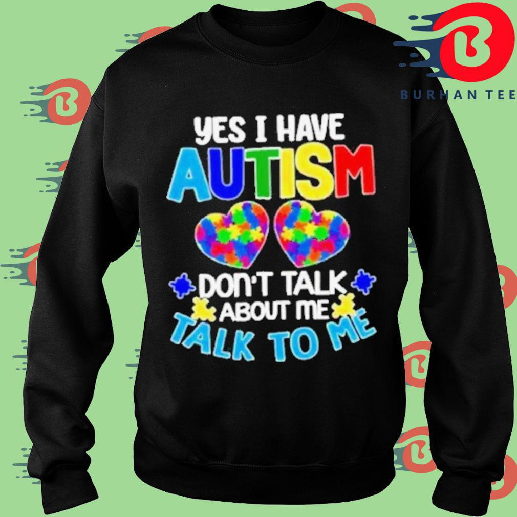 Yes I am have autism don't talk about me talk to me Sweater