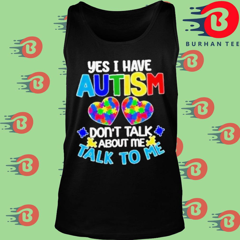 Yes I am have autism don't talk about me talk to me Tank top