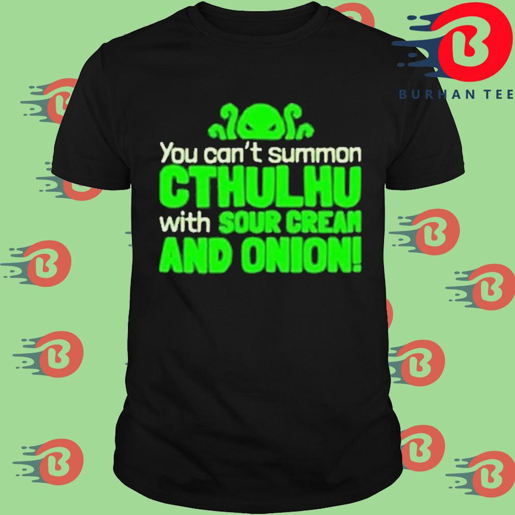 You can't summon Cthulhu with sour cream and onion shirt