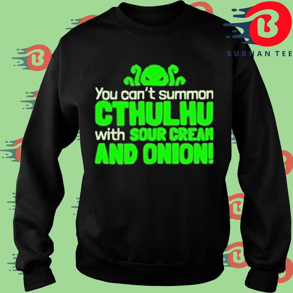 You can't summon Cthulhu with sour cream and onion Sweater