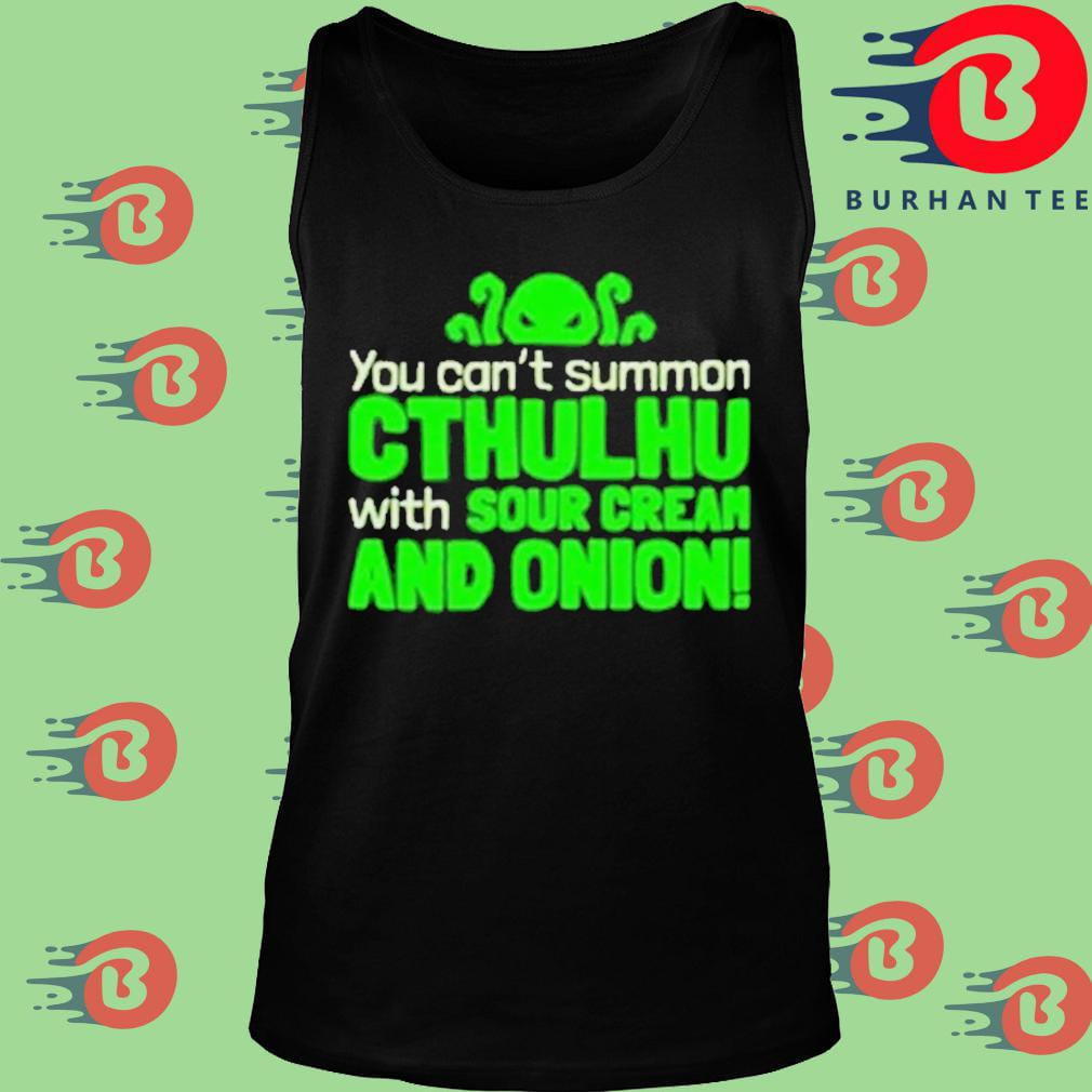 You can't summon Cthulhu with sour cream and onion Tank top