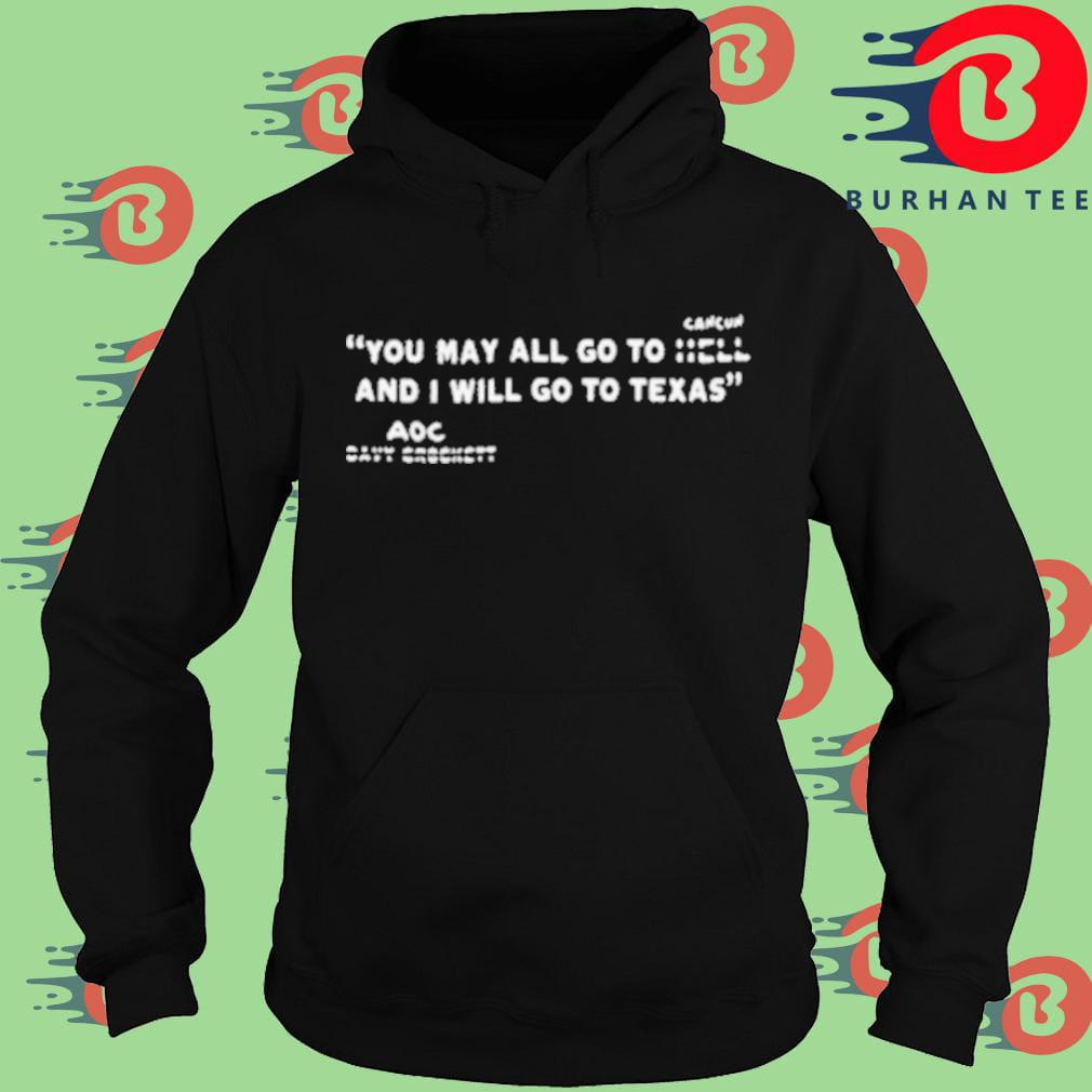 You may all go to Cancun and I will go to Texas AOC Hoodie