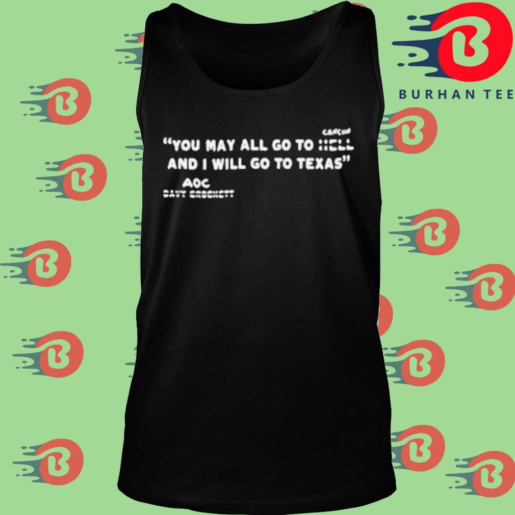 You may all go to Cancun and I will go to Texas AOC Tank top